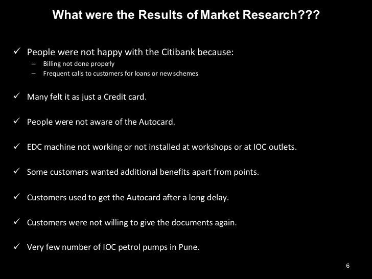 <ul><li>What were the Results of Market Research??? </li></ul><ul><li>People were not happy with the Citibank because: </l...