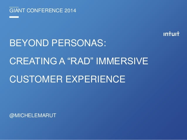 """GIANT CONFERENCE 2014 BEYOND PERSONAS: CREATING A """"RAD"""" IMMERSIVE CUSTOMER EXPERIENCE @MICHELEMARUT"""