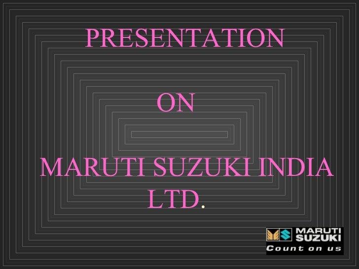 PRESENTATION   ON MARUTI SUZUKI INDIA  LTD .