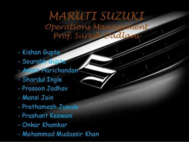 MARUTI SUZUKI  Operations Management Prof. Suresh Dadlani - Kishan Gupta - Sourabh Gupta - Anant Harichandan - Shardul Ing...