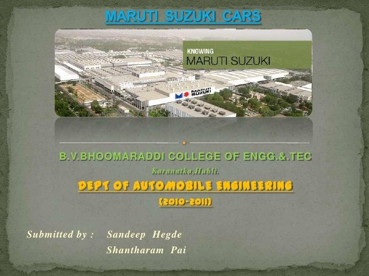 MARUTI  SUZUKI  CARS<br />B.V.BHOOMARADDI COLLEGE OF ENGG.&.TEC<br />Karanatka,Hubli.<br />DEPT OF AUTOMOBILE ENGINEERING ...