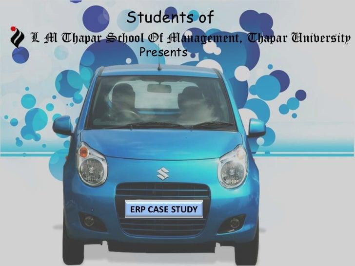 Students of <br />L M Thapar School Of Management, Thapar University<br />Presents<br />ERP CASE STUDY<br />