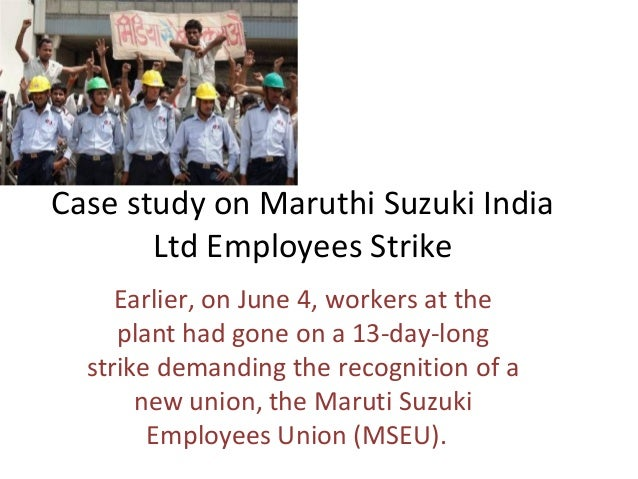 Case study on Maruthi Suzuki India       Ltd Employees Strike     Earlier, on June 4, workers at the     plant had gone on...