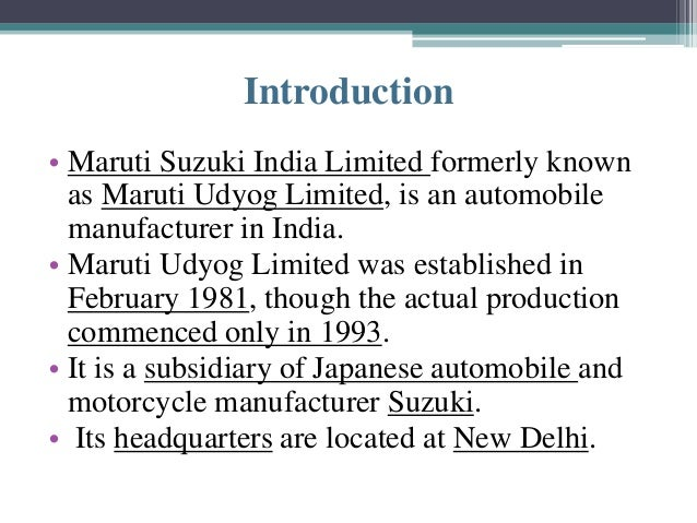 maruti udyog Maruti suzuki india limited, formerly known as maruti udyog limited, is an automobile manufacturer in india it is a 5621%-owned subsidiary of the japanese car and motorcycle manufacturer suzuki motor corporation.
