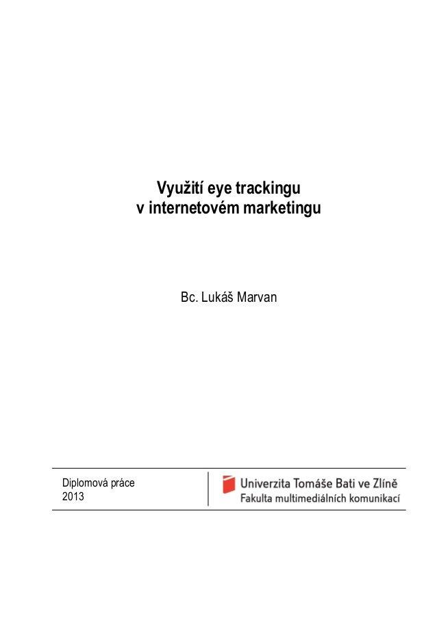 Využití eye trackingu v internetovém marketingu  Bc. Lukáš Marvan  Diplomová práce 2013