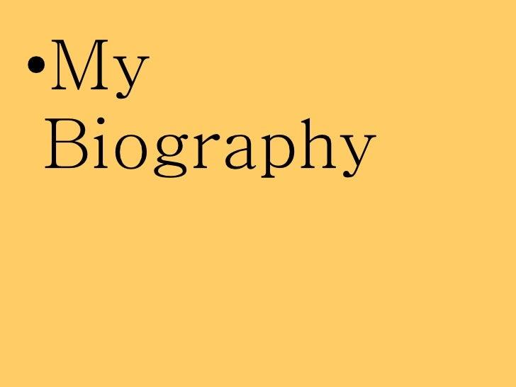 <ul><li>My Biography </li></ul>