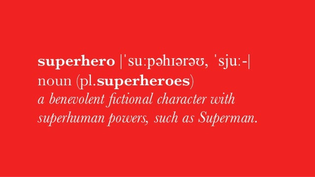"""""""In modern popular fiction, a superhero (sometimes rendered super-hero or super hero) is a type of heroic character posses..."""
