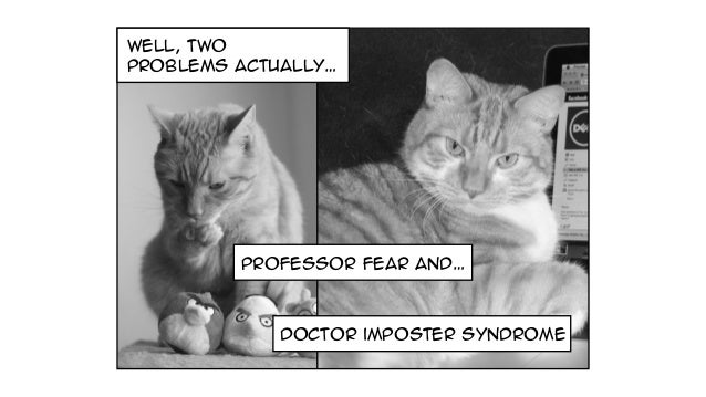 well, two problems actually… Professor fear and… doctor imposter syndrome