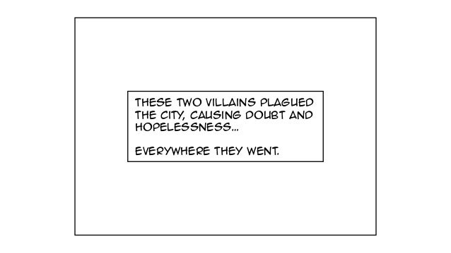 these two villains plagued the city, causing doubt and hopelessness… everywhere they went.