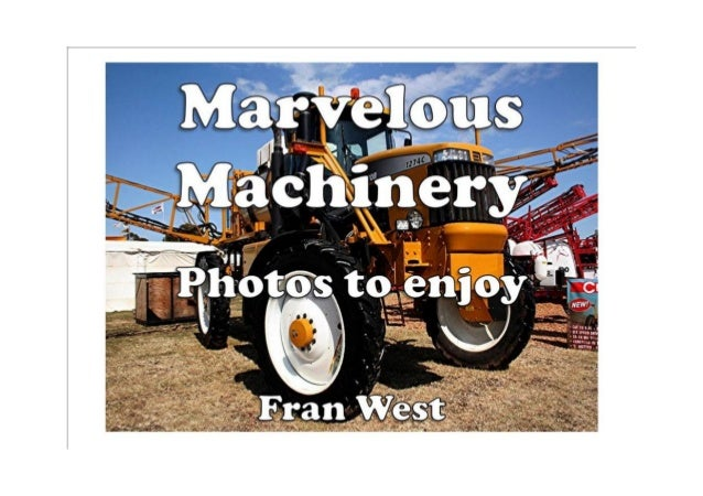Marvelous Machinery Kindle Book Available from Amazon.com In this picture book there are 20 colorful photos of farm machin...
