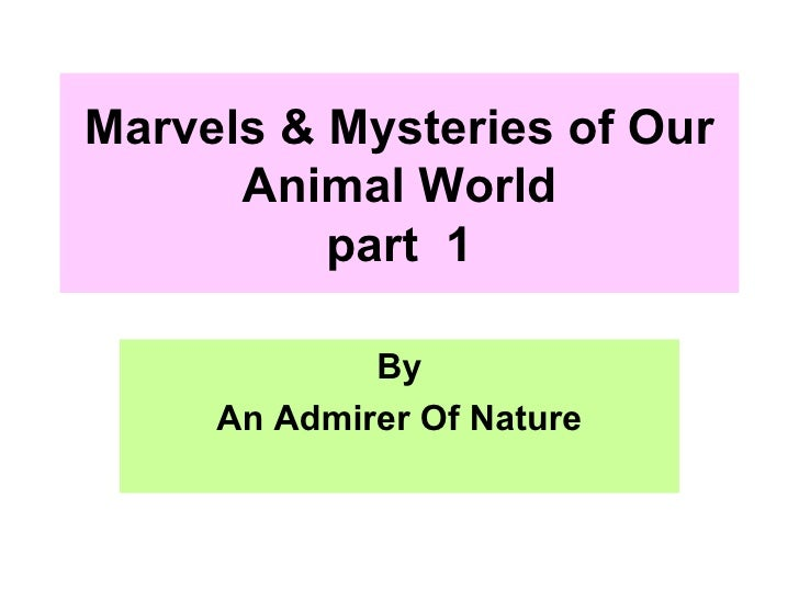 Marvels & Mysteries of Our Animal World part  1 By An Admirer Of Nature