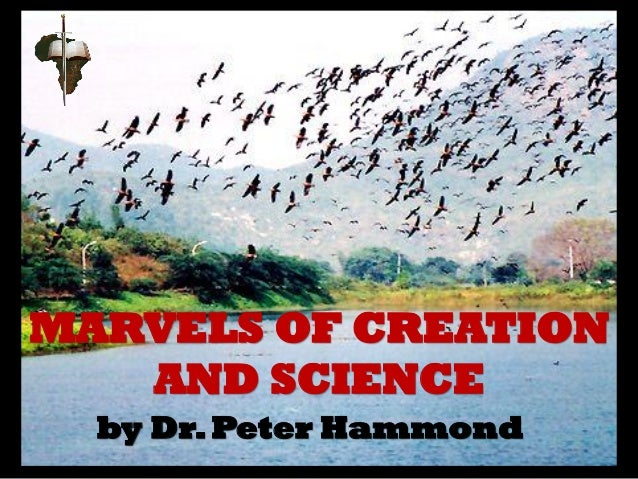 MARVELS OF CREATION AND SCIENCE by Dr.Peter Hammond