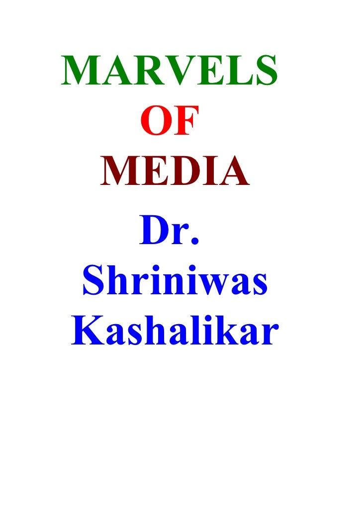 MARVELS    OF   MEDIA    Dr.  Shriniwas Kashalikar