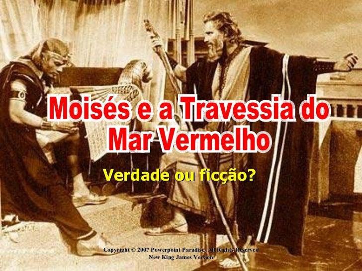 Copyright © 2007 Powerpoint Paradise. All Rights Reserved New King James Version Verdade ou ficção? Moisés e a Travessia d...