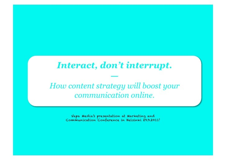 Interact, don't interrupt.              —How content strategy will boost your      communication online.      Vapa Media's...