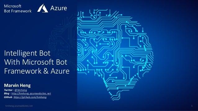 Intelligent Bot With Microsoft Bot Framework & Azure Marvin Heng Twitter : @hmheng Blog : http://hmheng.azurewebsites.net ...