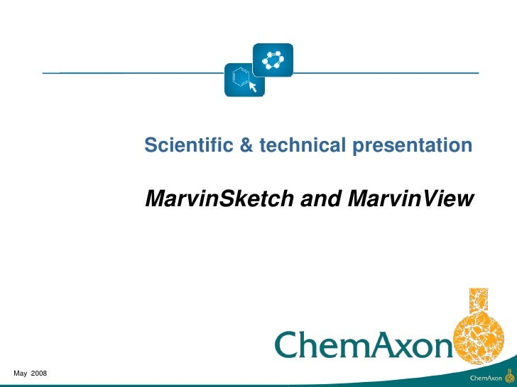 Scientific & technical presentation             MarvinSketch and MarvinView     May 2008