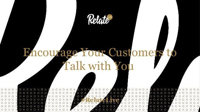Encourage Your Customers to Talk with You #RelateLive