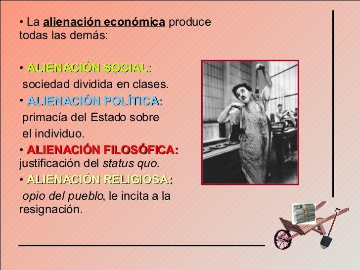 <ul><li>La  alienación económica  produce todas las demás: </li></ul><ul><li>ALIENACIÓN SOCIAL :   </li></ul><ul><li>socie...