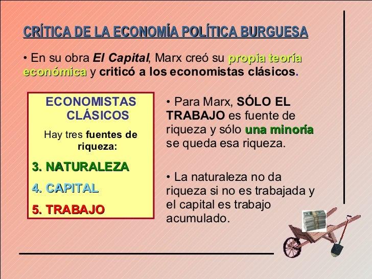 CRÍTICA DE LA ECONOMÍA POLÍTICA BURGUESA <ul><li>En su obra  El Capital , Marx creó su  propia teoría económica  y  critic...