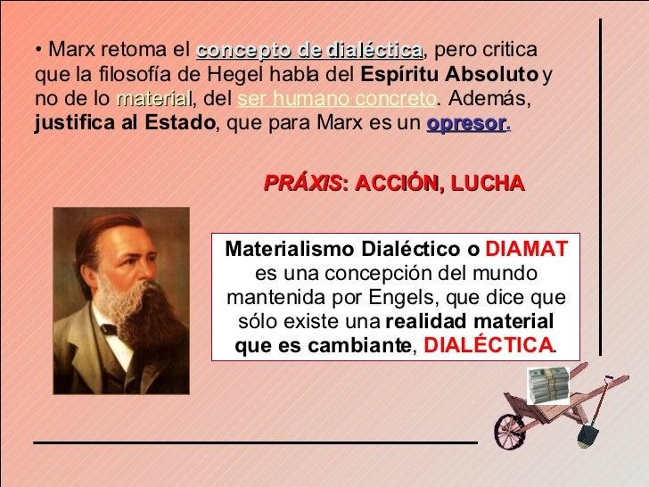 <ul><li>Marx retoma el  concepto de dialéctica , pero critica que la filosofía de Hegel habla del  Espíritu Absoluto  y no...