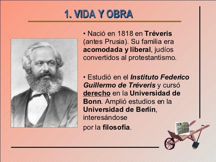 1. VIDA Y OBRA   <ul><li>Nació en 1818 en  Tréveris  (antes Prusia). Su familia era  acomodada y liberal , judíos converti...