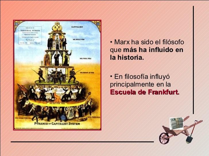 <ul><li>Marx ha sido el filósofo que  más ha influido en la historia. </li></ul><ul><li>En filosofía influyó principalment...
