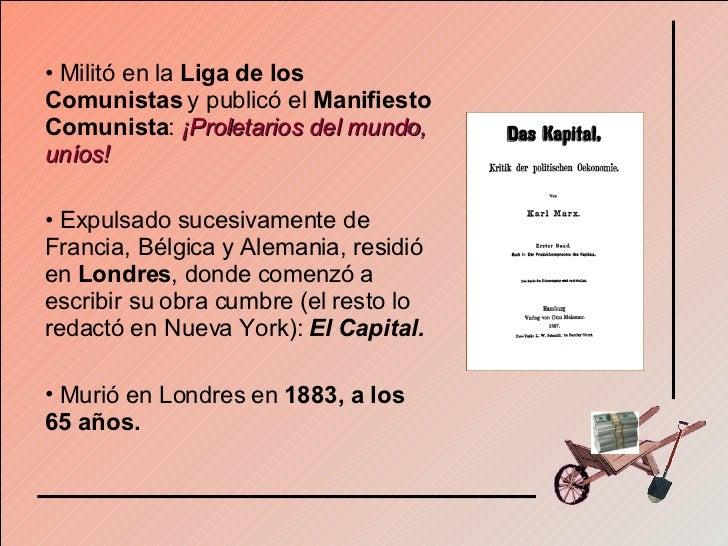 <ul><li>Militó en la  Liga de los Comunistas  y publicó el  Manifiesto Comunista :  ¡Proletarios del mundo, uníos! </li></...