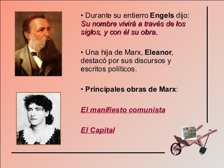 <ul><li>Durante su entierro  Engels  dijo:  Su nombre vivirá a través de los siglos, y con él su obra. </li></ul><ul><li>U...