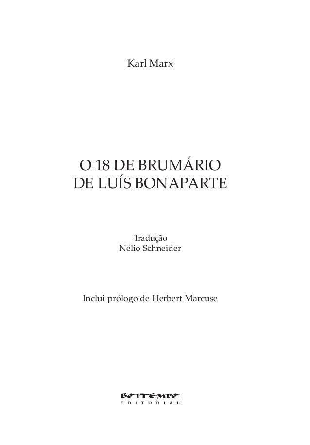 Karl Marx O 18 DE BRUMÁRIO DE LUÍS BONAPARTE Tradução Nélio Schneider Inclui prólogo de Herbert Marcuse 18 Brumário Final....