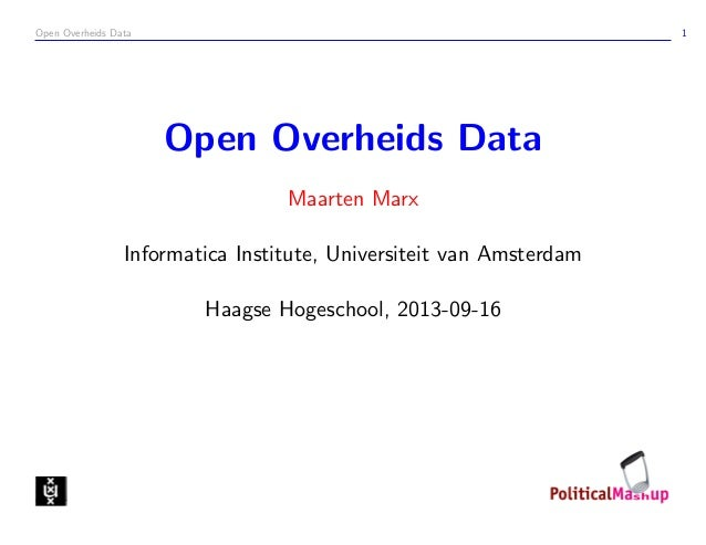 Open Overheids Data 1 Open Overheids Data Maarten Marx Informatica Institute, Universiteit van Amsterdam Haagse Hogeschool...