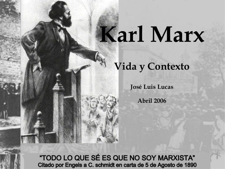 """Karl Marx Vida y Contexto José Luis Lucas Abril 2006 """" TODO LO QUE SÉ ES QUE NO SOY MARXISTA"""" Citado por Engels a C. schmi..."""