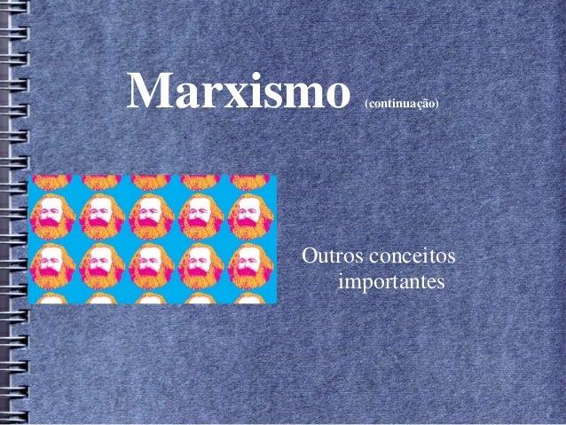 Marxismo (continuação) Outros conceitos importantes