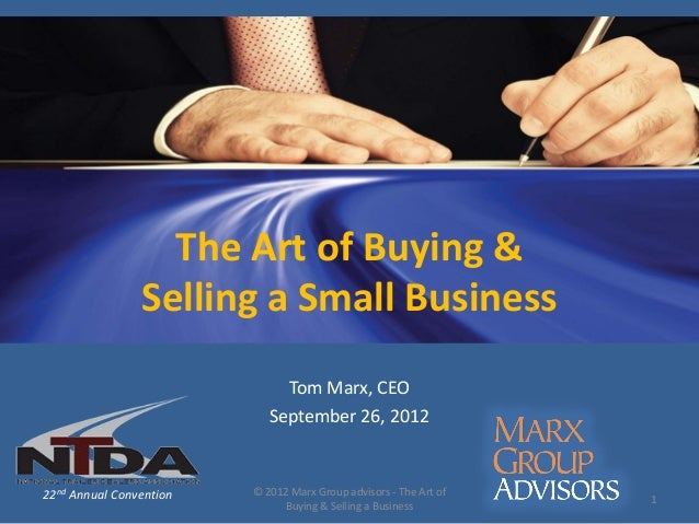 The Art of Buying &                Selling a Small Business                              Tom Marx, CEO                    ...