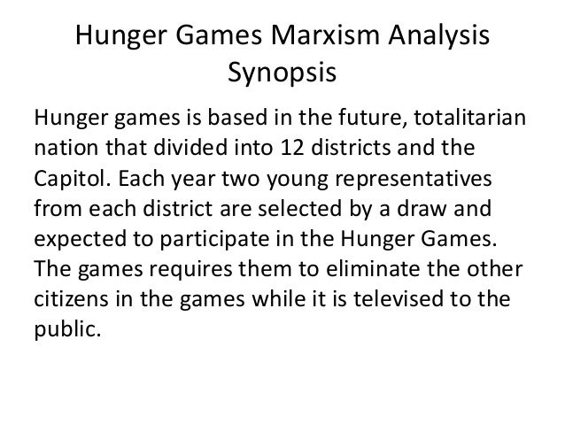 Hunger Games Marxism Analysis Synopsis Hunger games is based in the future, totalitarian nation that divided into 12 distr...