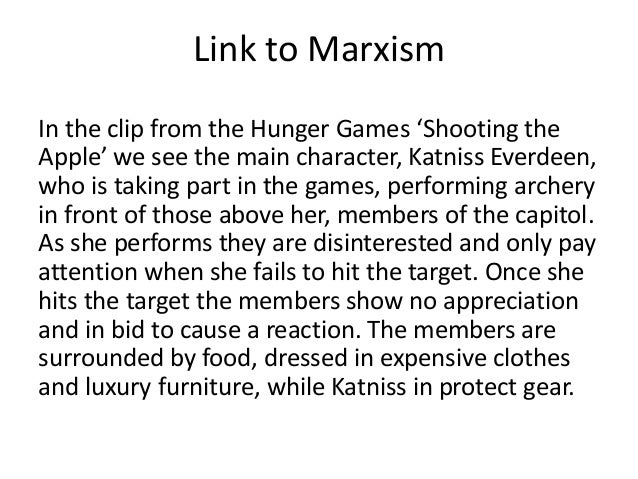 Link to Marxism In the clip from the Hunger Games 'Shooting the Apple' we see the main character, Katniss Everdeen, who is...