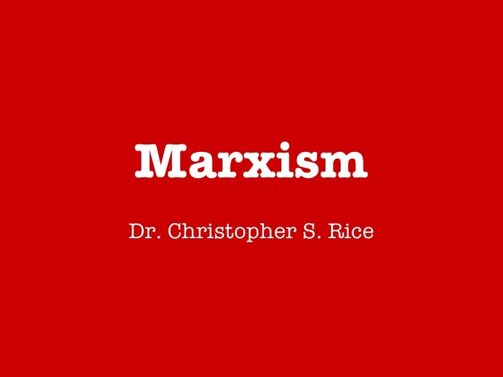 Marxism Dr. Christopher S. Rice