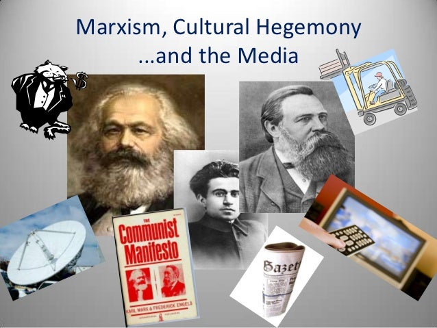 Marxism, Cultural Hegemony      ...and the Media