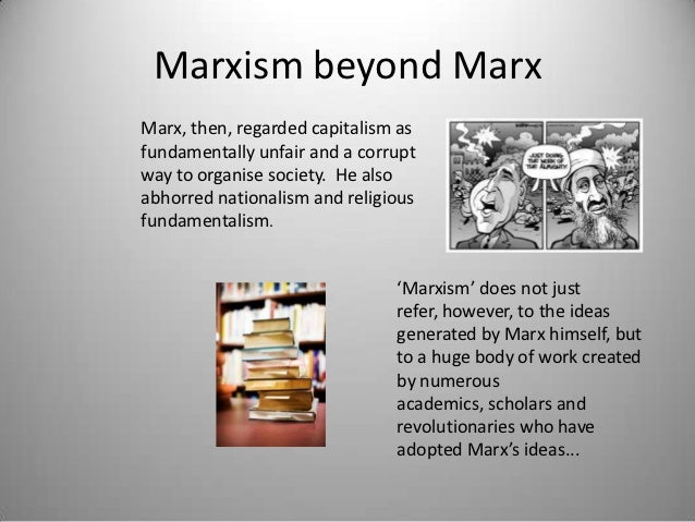 Marxism beyond MarxMarx, then, regarded capitalism asfundamentally unfair and a corruptway to organise society. He alsoabh...