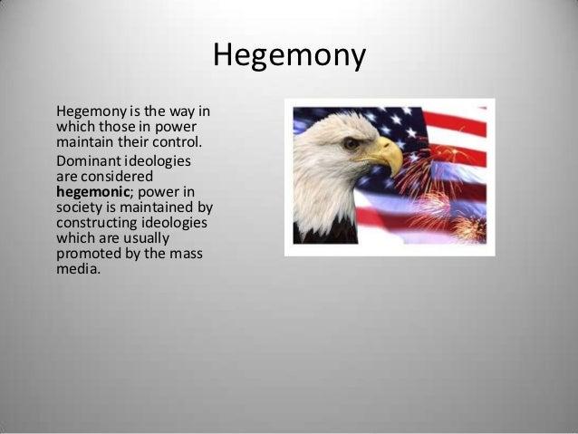 HegemonyHegemony is the way inwhich those in powermaintain their control.Dominant ideologiesare consideredhegemonic; power...