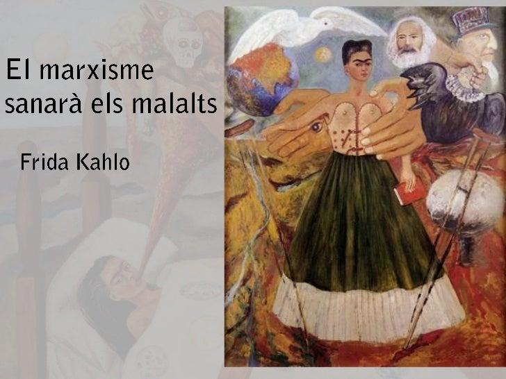 El marxisme sanarà els malalts<br />Frida Kahlo<br />