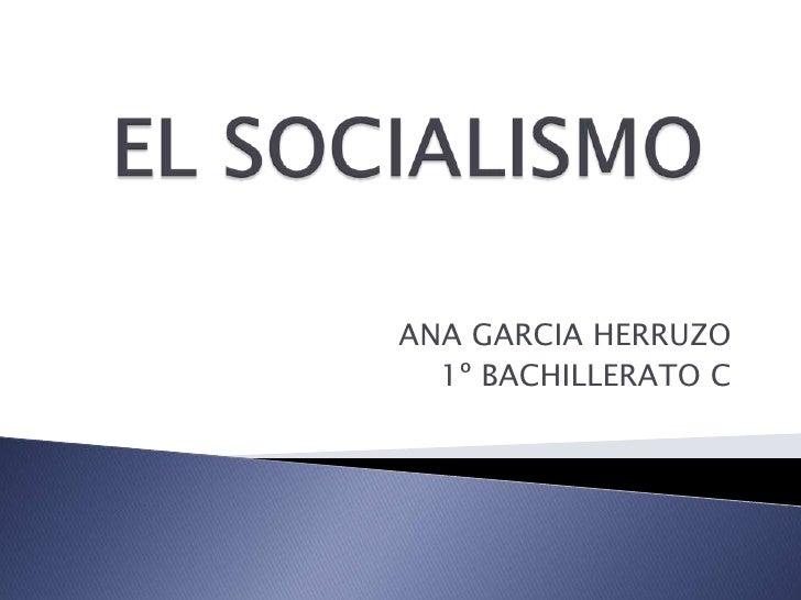 EL SOCIALISMO<br />ANA GARCIA HERRUZO<br />1º BACHILLERATO C<br />