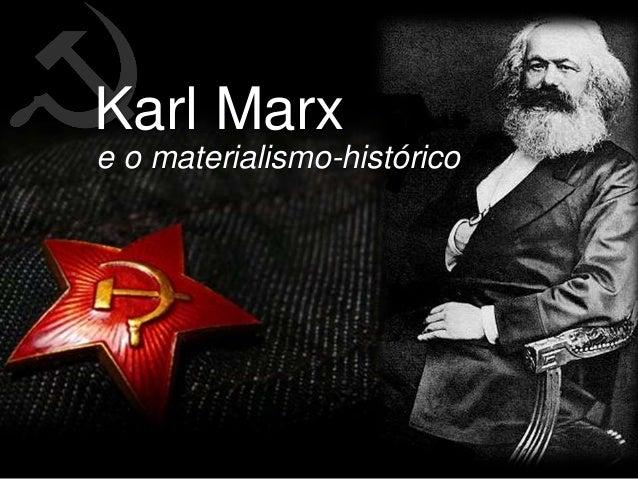 e o materialismo-histórico Karl Marx