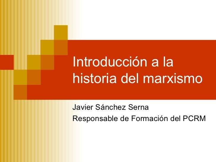 Introducción a la historia del marxismo Javier Sánchez Serna Responsable de Formación del PCRM
