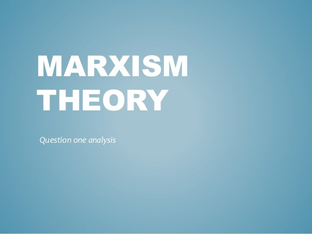 MARXISM THEORY Question one analysis