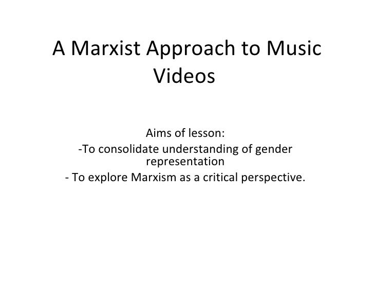 A Marxist Approach to Music Videos  <ul><li>Aims of lesson: </li></ul><ul><li>To consolidate understanding of gender repre...