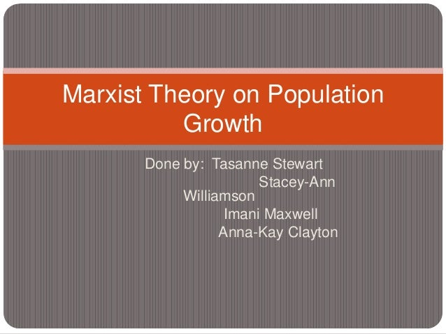 Marxist Theory on Population          Growth       Done by: Tasanne Stewart                        Stacey-Ann            W...