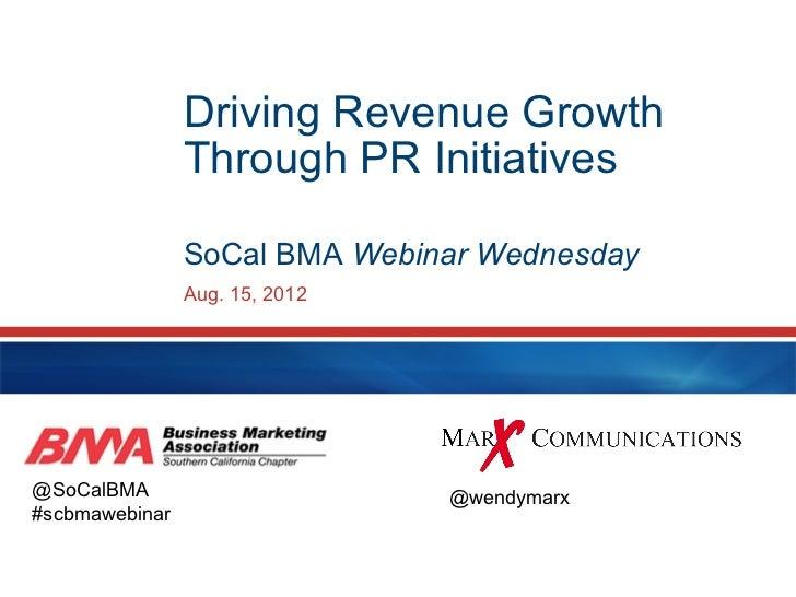 Driving Revenue Growth                Through PR Initiatives                SoCal BMA Webinar Wednesday                Aug...