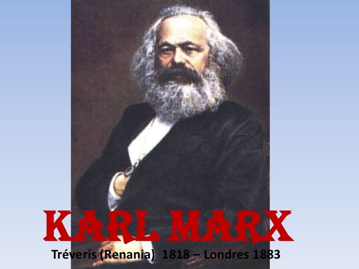 KARL MARX<br />Tréveris (Renania)  1818 – Londres 1883<br />