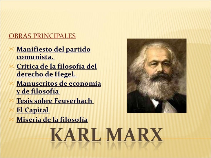 <ul><li>OBRAS PRINCIPALES </li></ul><ul><li>Manifiesto del partido comunista.  </li></ul><ul><li>Crítica de la filosofía d...